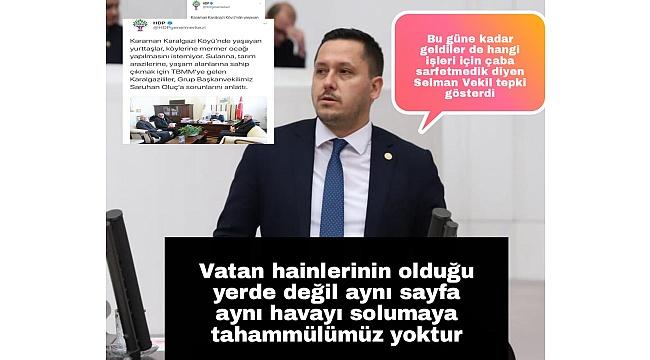 HDP'den yardım isteyen köylülere Karaman AK PARTİ Karaman Milletvekili Selman Oğuzhan Eser tepki gösterdi