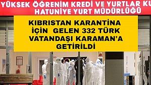 KKTC'den gelen 141 Kişiden sonra 332 kişi daha Karaman'da karantinaya alındı