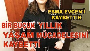 ESMA EVCEN'İ KAYBETTİK