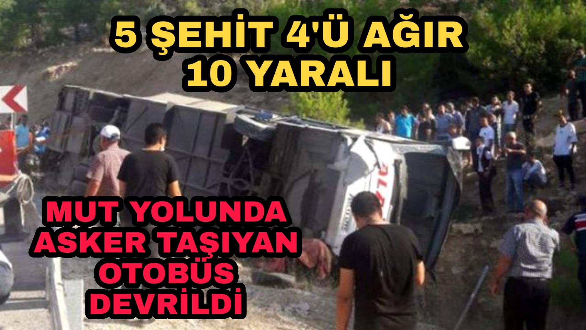 MUT YOLUNDA ASKERLERİ TAŞIYAN OTOBÜS DEVRİLDI 5 ASKER ŞEHİT