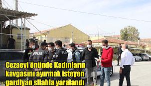 Cezaevi önünde, Kadınların kavgasını ayırmak isteyen gardiyan silahla yaralandı