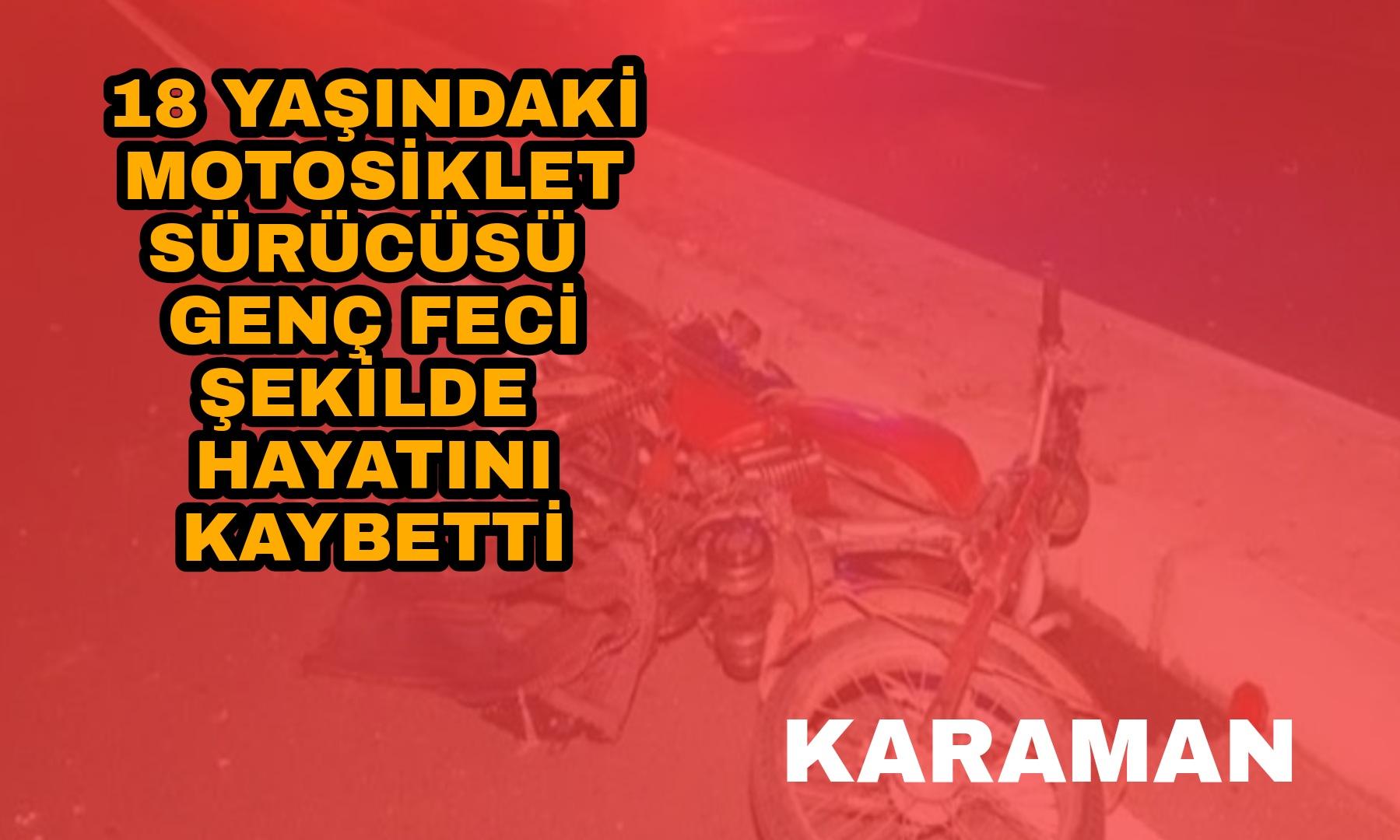 Karaman da Feci Motosiklet Kazası: 18 yaşındaki Ömer hayatını kaybetti