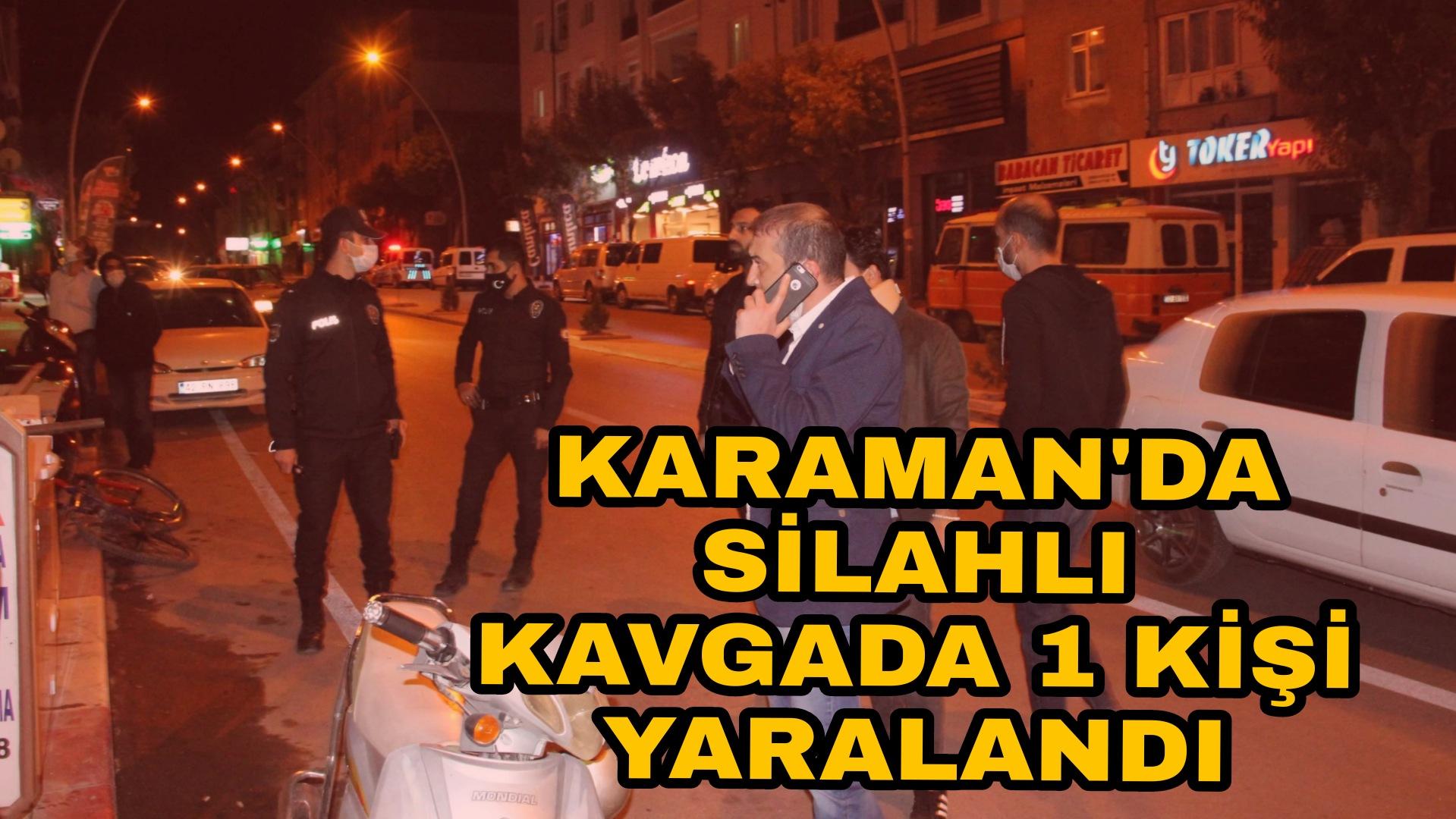 KARAMAN'DA SİLAHLİ KAVGADA 1 KİŞİ YARALANDI