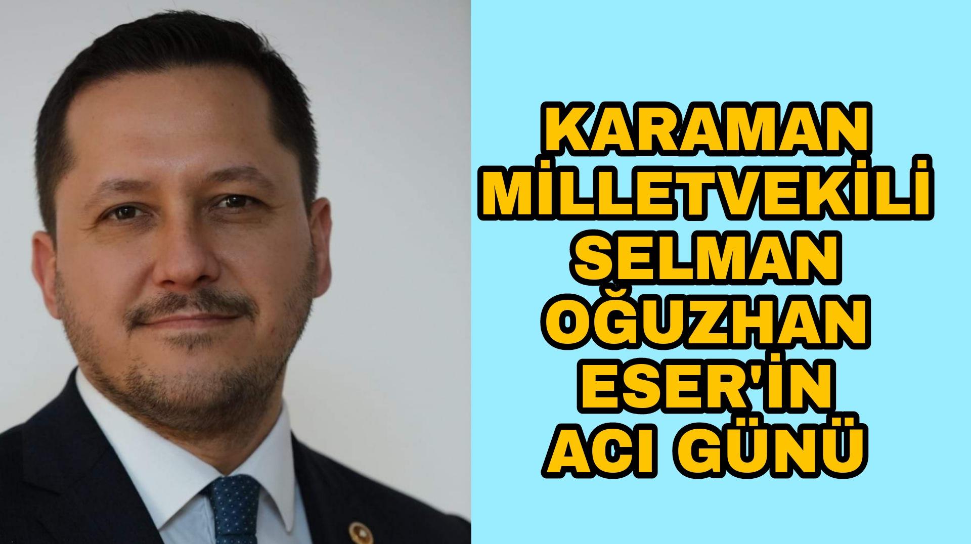 Karaman Milletvekili Selman Oğuzhan Eser'den acı günü