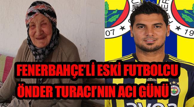 Karamanlı eski Fenerbahçeli Futbolcu Önder Turacı'nın Acı Günü