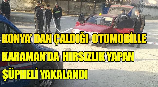 Konya'dan Çaldığı otomobille hırsızlık yapan şüpheliyi Jandarma yakaladı