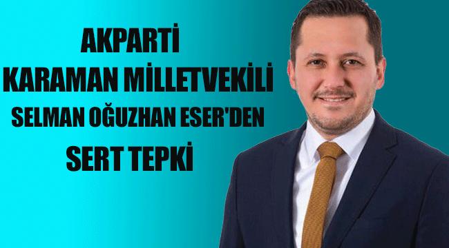 SELMAN OĞUZHAN ESER'DEN SERT TEPKİ