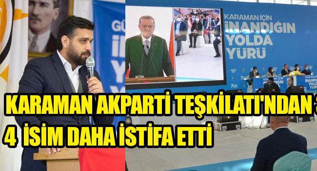 KARAMAN AKPARTİ TEŞKİLATI'NDAN 4 İSİM DAHA İSTİFA ETTİ
