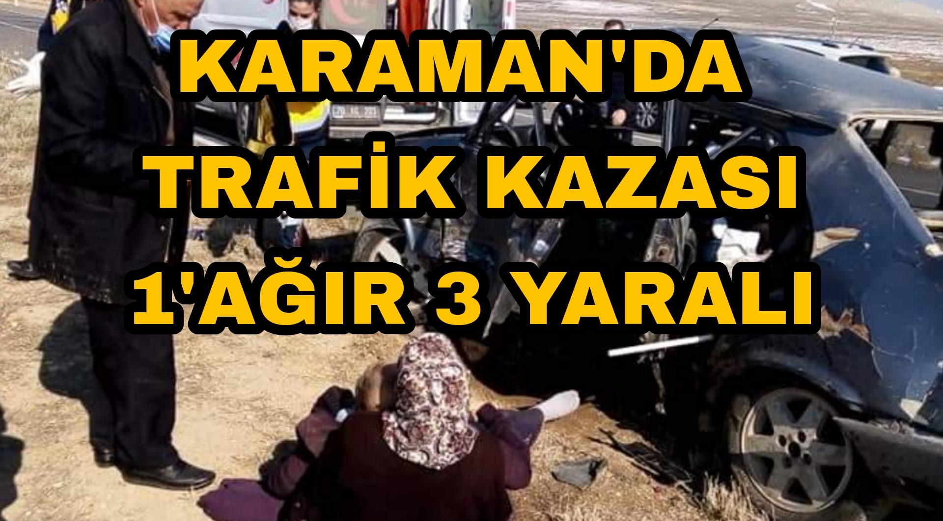 Karaman'da Köy yolunda otomobil ve kamyon çarpıştı : 1'i ağır 3 yaralı